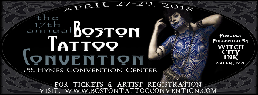 The Boston Tattoo Convention at Hynes Convention Center runs April 27 through 29 2018 and is proudly presented by Witch City Ink of Salem, MA.